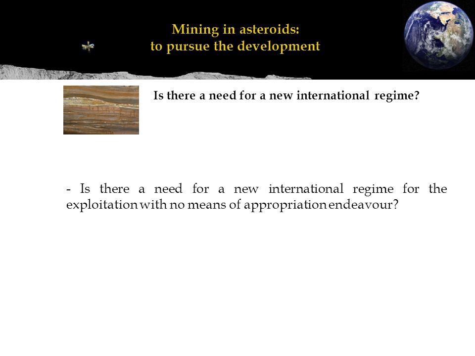 - Is there a need for a new international regime for the exploitation with no means of appropriation endeavour.