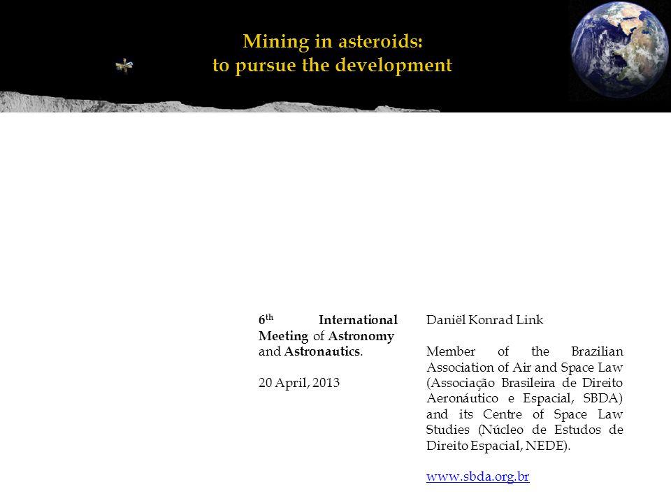 Mineração em asteroides: perseguir o desenvolvimento Mining in asteroids: to pursue the development Daniël Konrad Link Member of the Brazilian Associa