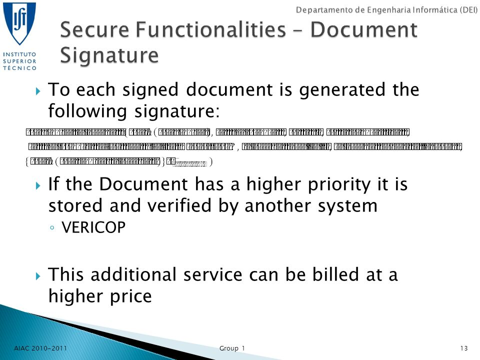 AIAC 2010-2011 Group 113 To each signed document is generated the following signature: If the Document has a higher priority it is stored and verified by another system VERICOP This additional service can be billed at a higher price