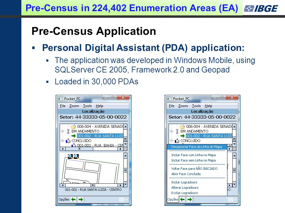 Pre-Census Application Personal Digital Assistant (PDA) application: The application was developed in Windows Mobile, using SQLServer CE 2005, Framewo