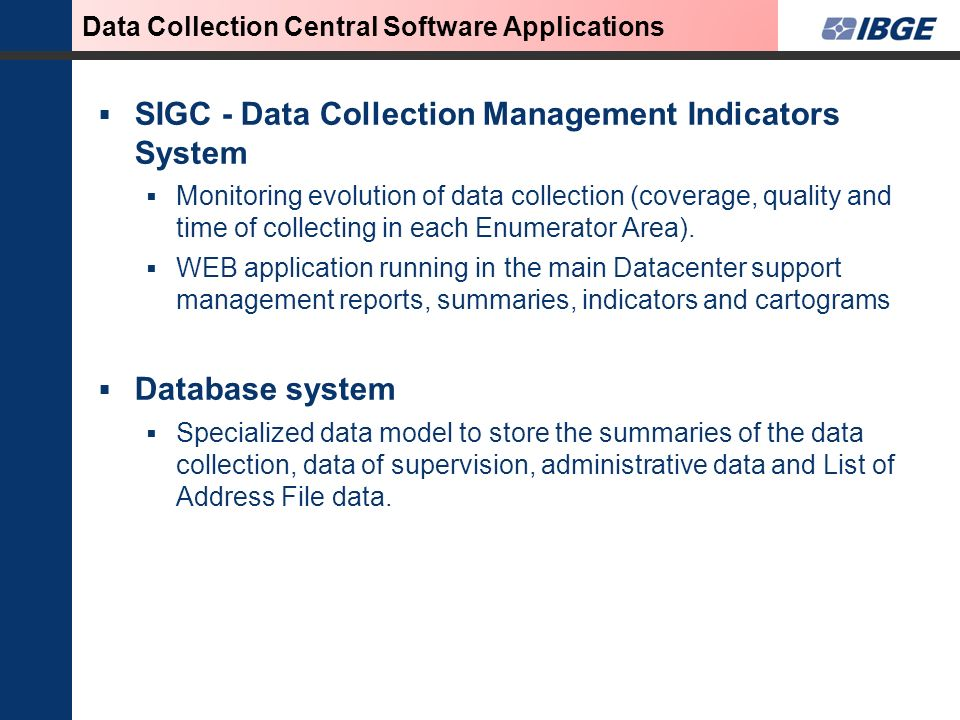 SIGC - Data Collection Management Indicators System Monitoring evolution of data collection (coverage, quality and time of collecting in each Enumerat