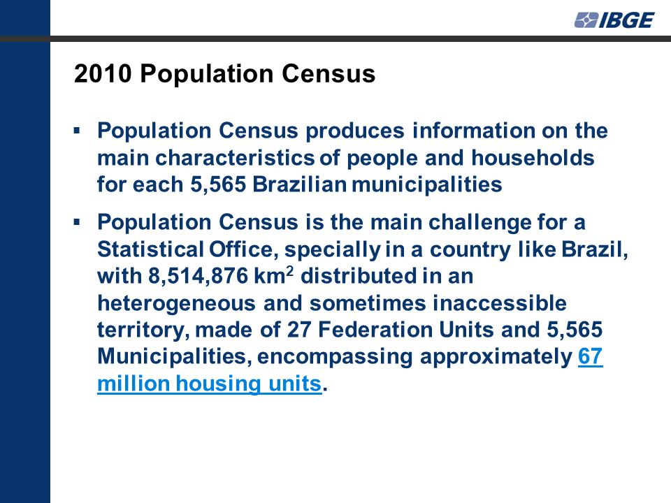 2010 Population Census Population Census produces information on the main characteristics of people and households for each 5,565 Brazilian municipali