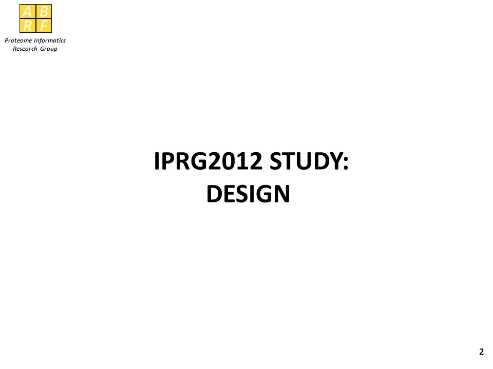 AB RF Proteome Informatics Research Group IPRG2012 STUDY: DESIGN 2