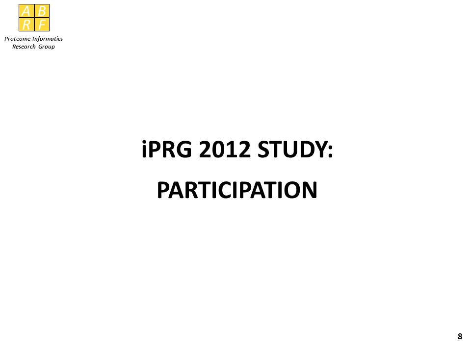 AB RF Proteome Informatics Research Group iPRG 2012 STUDY: PARTICIPATION 8