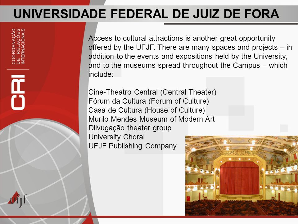 UNIVERSIDADE FEDERAL DE JUIZ DE FORA Access to cultural attractions is another great opportunity offered by the UFJF.