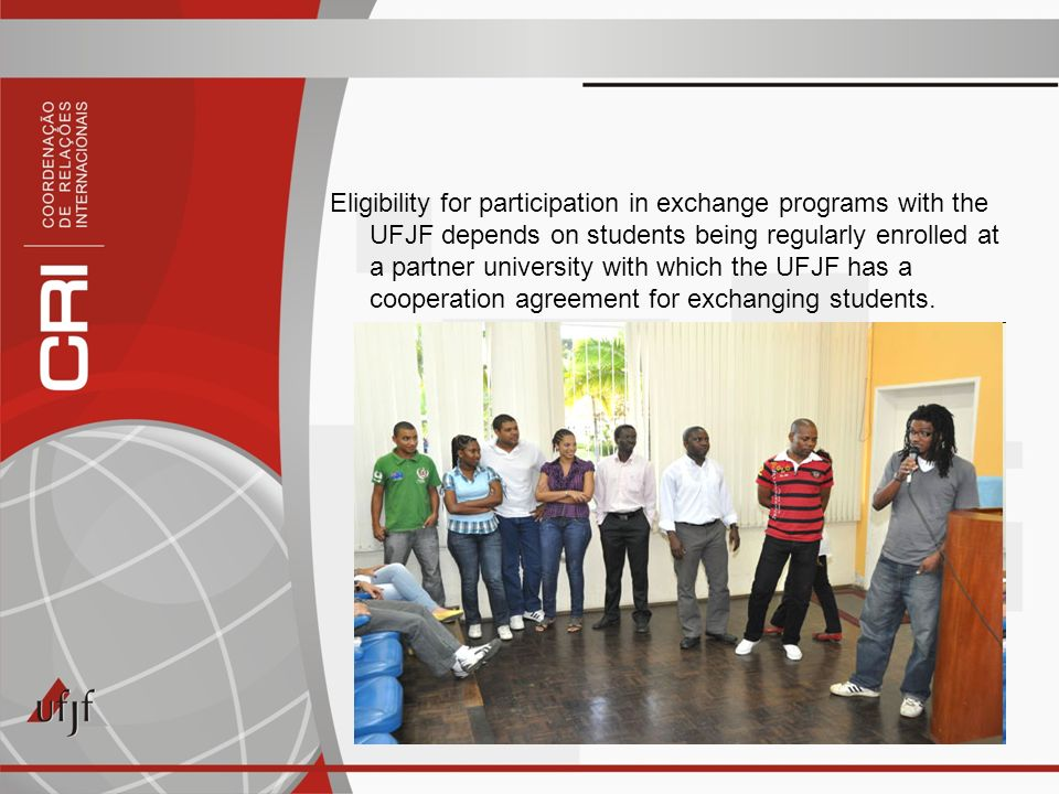 Eligibility for participation in exchange programs with the UFJF depends on students being regularly enrolled at a partner university with which the UFJF has a cooperation agreement for exchanging students.