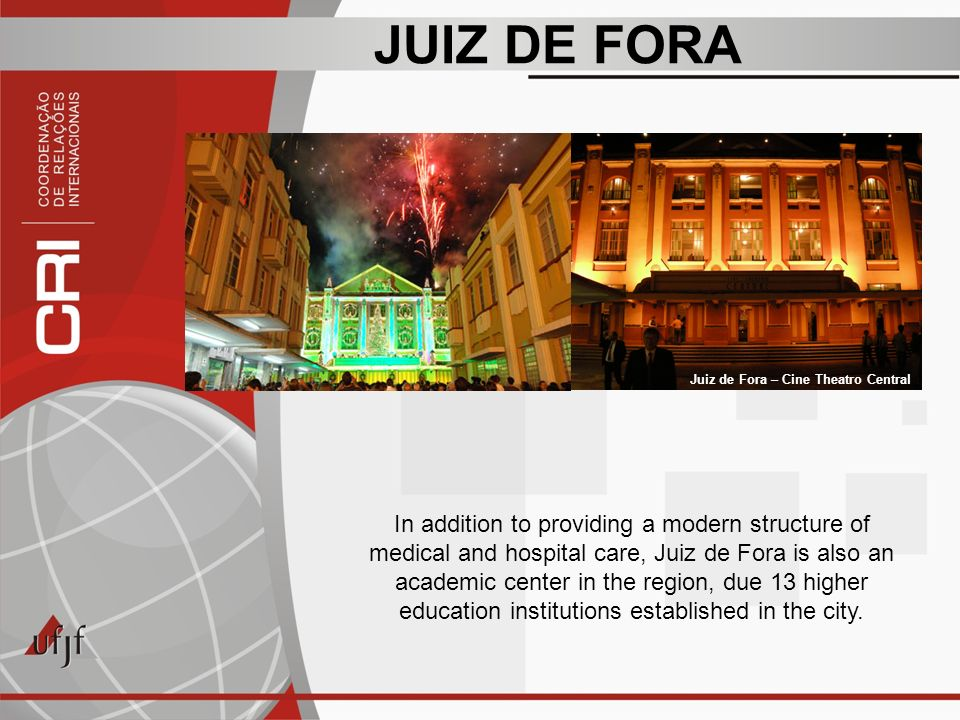 JUIZ DE FORA In addition to providing a modern structure of medical and hospital care, Juiz de Fora is also an academic center in the region, due 13 higher education institutions established in the city.