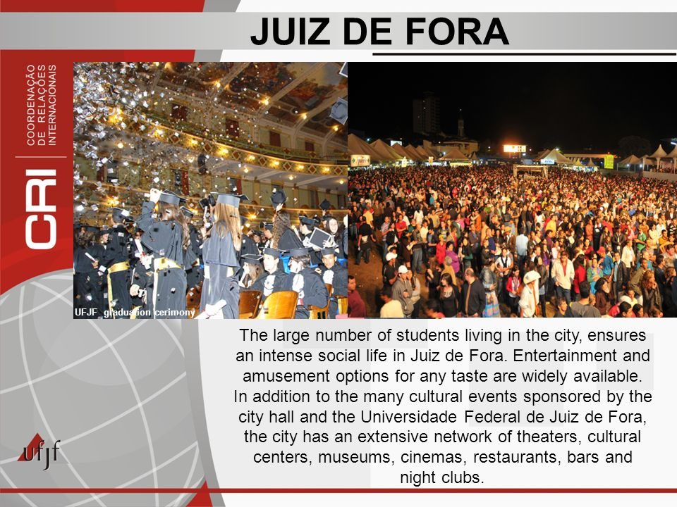 JUIZ DE FORA The large number of students living in the city, ensures an intense social life in Juiz de Fora.