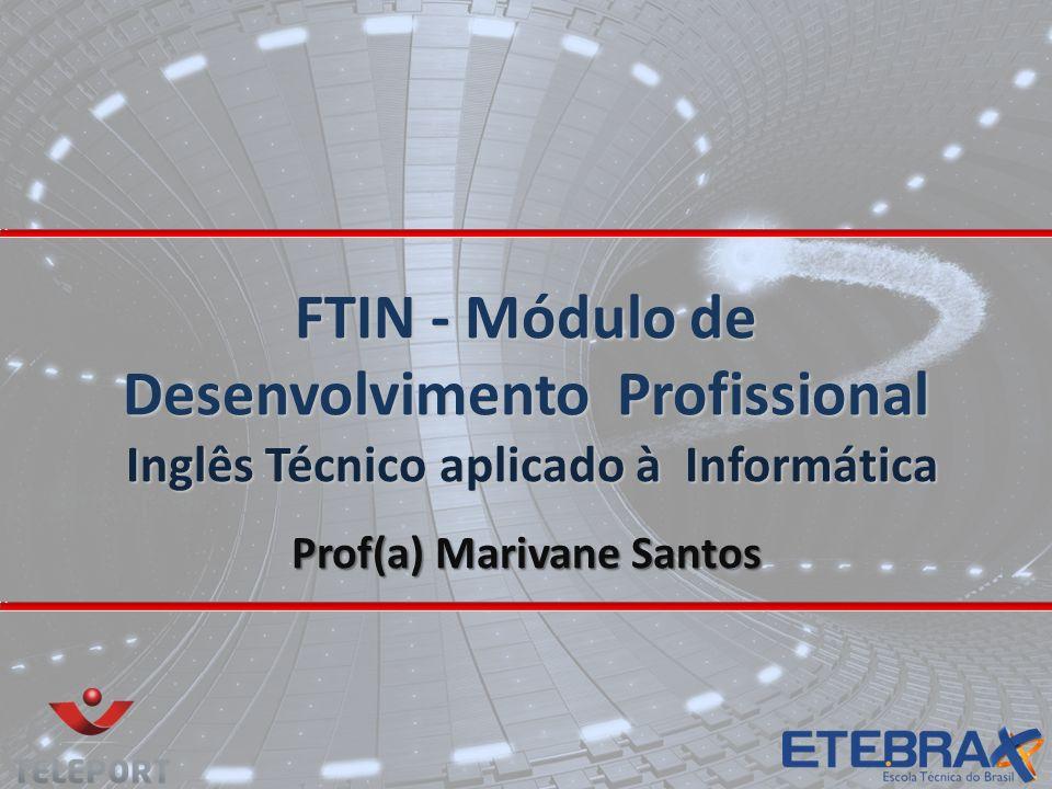 FTIN - Módulo de Desenvolvimento Profissional Inglês Técnico aplicado à Informática Prof(a) Marivane Santos