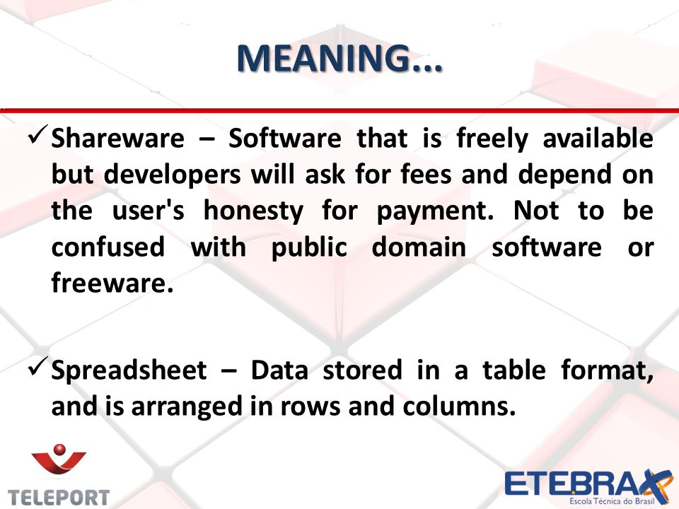 MEANING... Shareware – Software that is freely available but developers will ask for fees and depend on the user's honesty for payment. Not to be conf