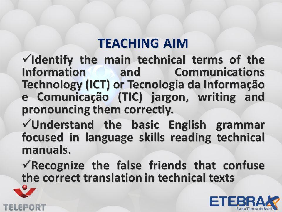 TEACHING AIM Identify the main technical terms of the Information and Communications Technology (ICT) or Tecnologia da Informação e Comunicação (TIC) jargon, writing and pronouncing them correctly.