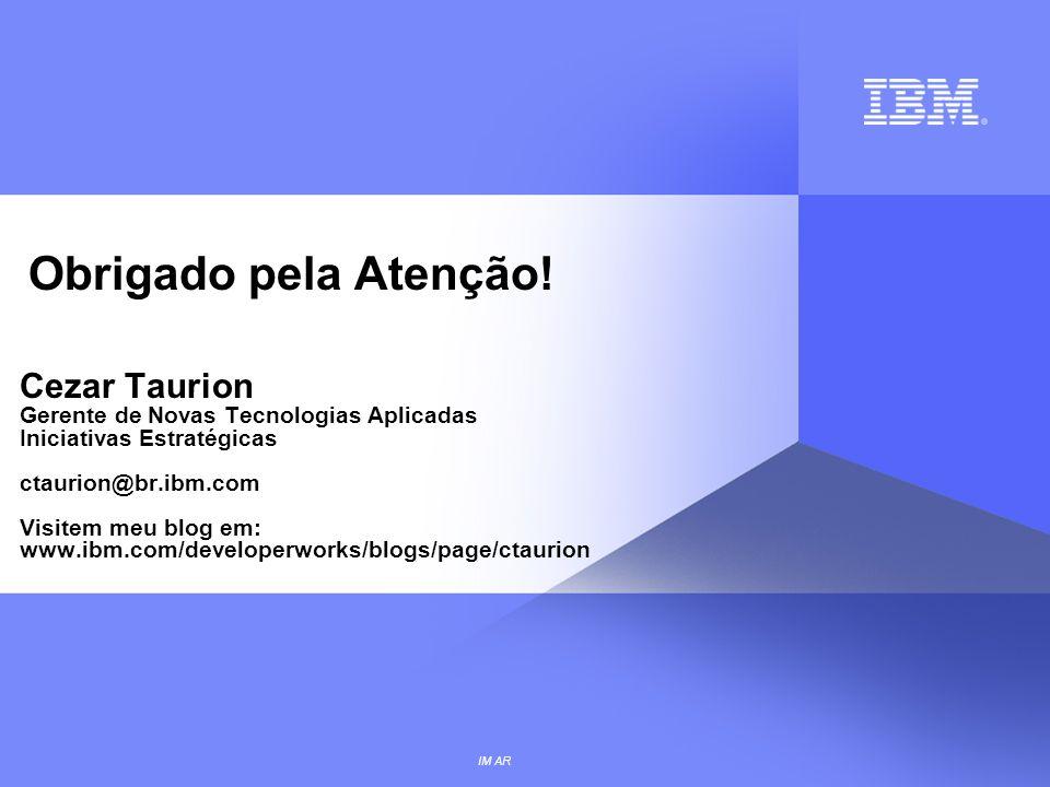 IM AR Obrigado pela Atenção! Cezar Taurion Gerente de Novas Tecnologias Aplicadas Iniciativas Estratégicas ctaurion@br.ibm.com Visitem meu blog em: ww