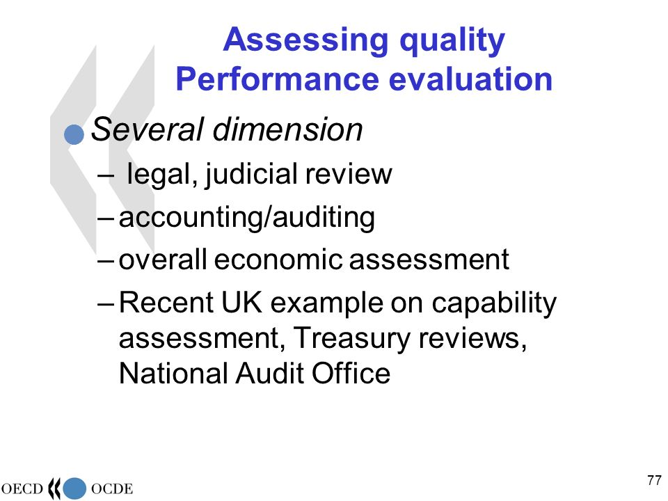 77 Assessing quality Performance evaluation Several dimension – legal, judicial review –accounting/auditing –overall economic assessment –Recent UK example on capability assessment, Treasury reviews, National Audit Office
