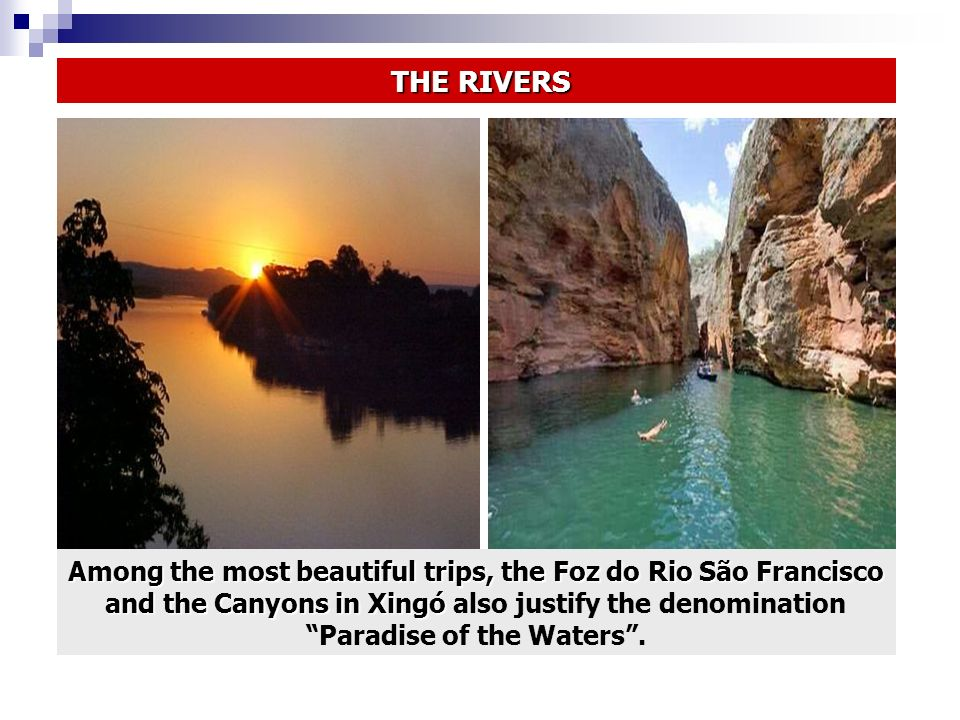 Among the most beautiful trips, the Foz do Rio São Francisco and the Canyons in Xingó Among the most beautiful trips, the Foz do Rio São Francisco and the Canyons in Xingó also justify the denomination Paradise of the Waters.
