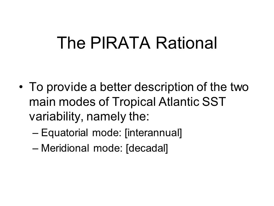 The PIRATA Rational To provide a better description of the two main modes of Tropical Atlantic SST variability, namely the: –Equatorial mode: [interannual] –Meridional mode: [decadal]