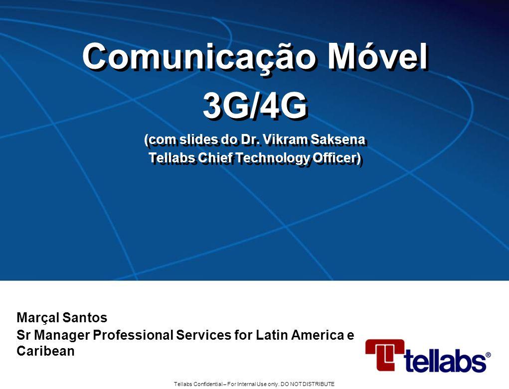 Tellabs Confidential – For Internal Use only. DO NOT DISTRIBUTE Comunicação Móvel 3G/4G (com slides do Dr. Vikram Saksena Tellabs Chief Technology Off