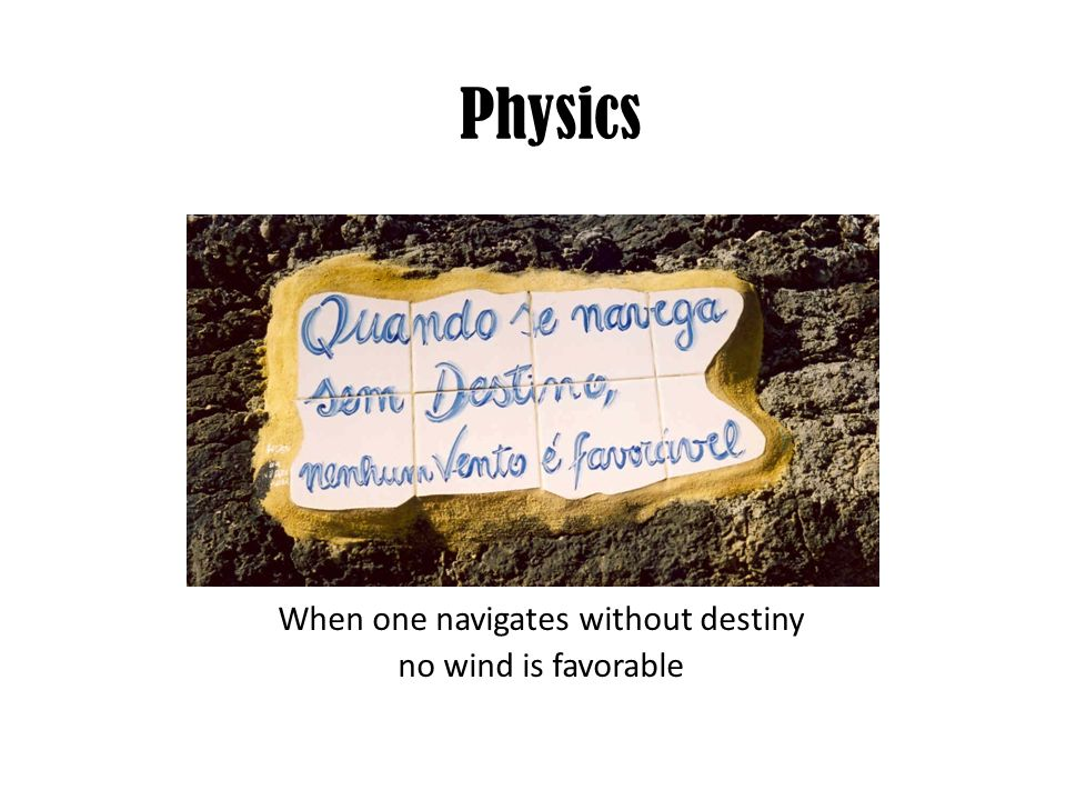 When one navigates without destiny no wind is favorable Physics