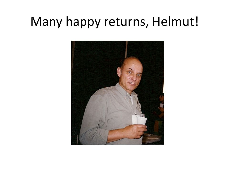 Many happy returns, Helmut!