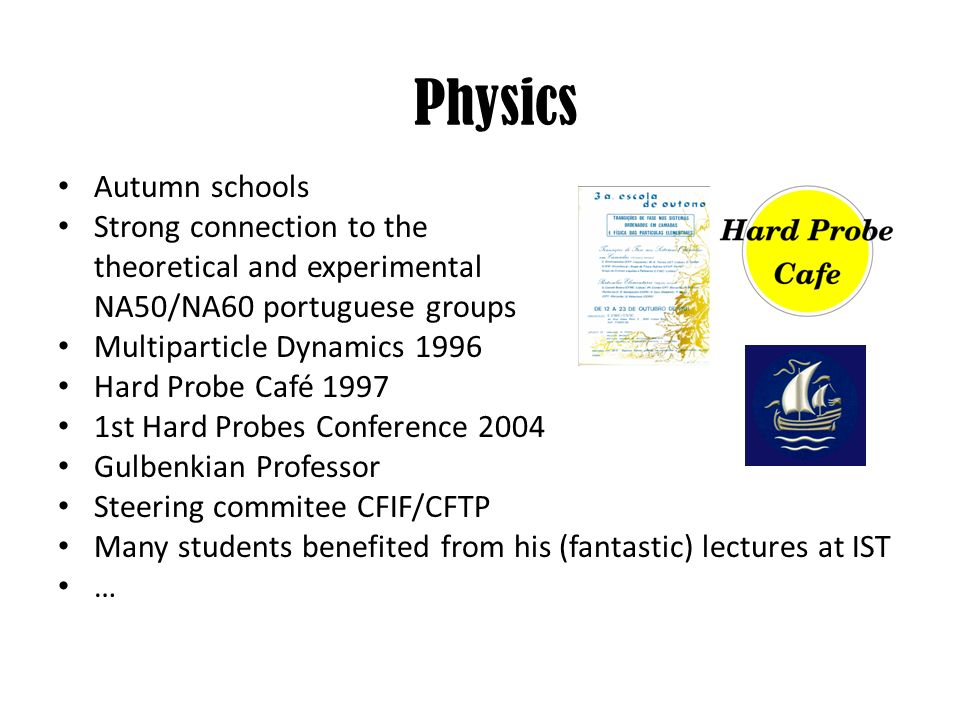 Autumn schools Strong connection to the theoretical and experimental NA50/NA60 portuguese groups Multiparticle Dynamics 1996 Hard Probe Café 1997 1st