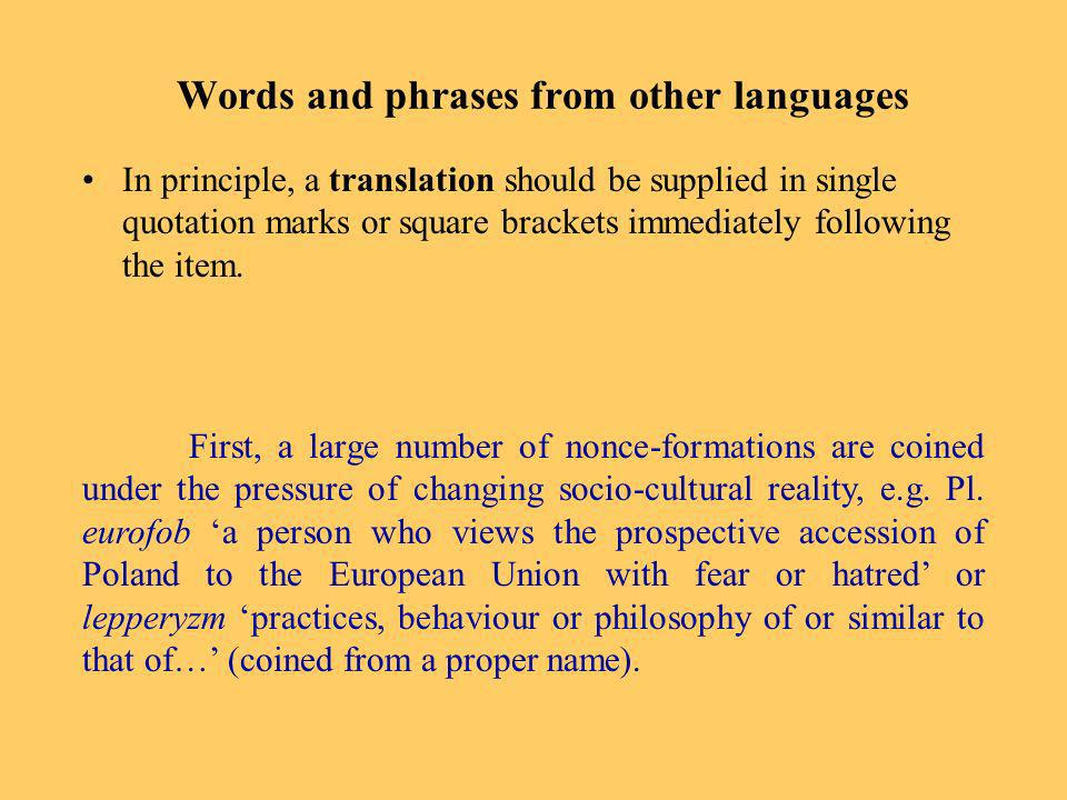 Words and phrases from other languages In principle, a translation should be supplied in single quotation marks or square brackets immediately following the item.
