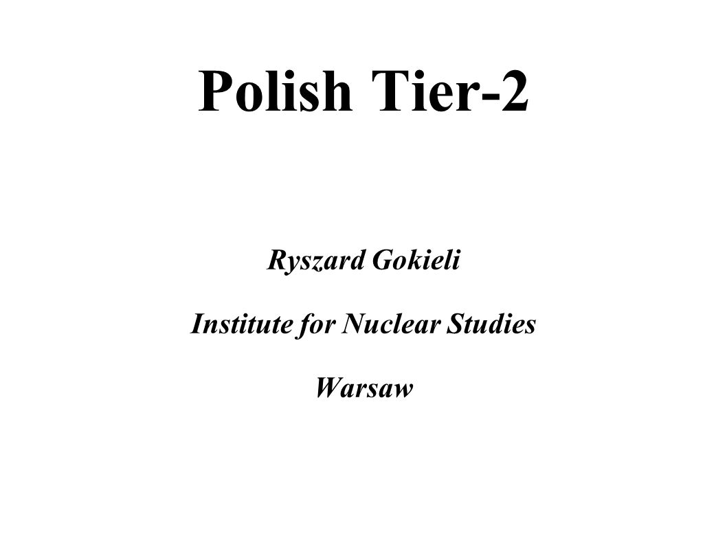 Polish Tier-2 Ryszard Gokieli Institute for Nuclear Studies Warsaw