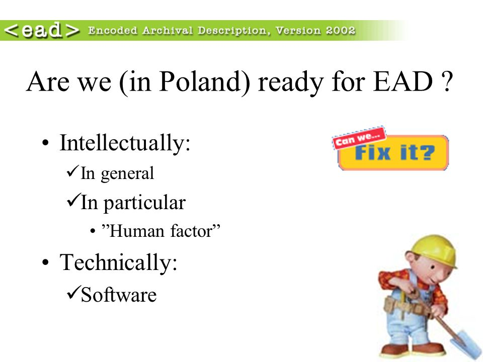 Are we (in Poland) ready for EAD ? Intellectually: In general In particular Human factor Technically: Software