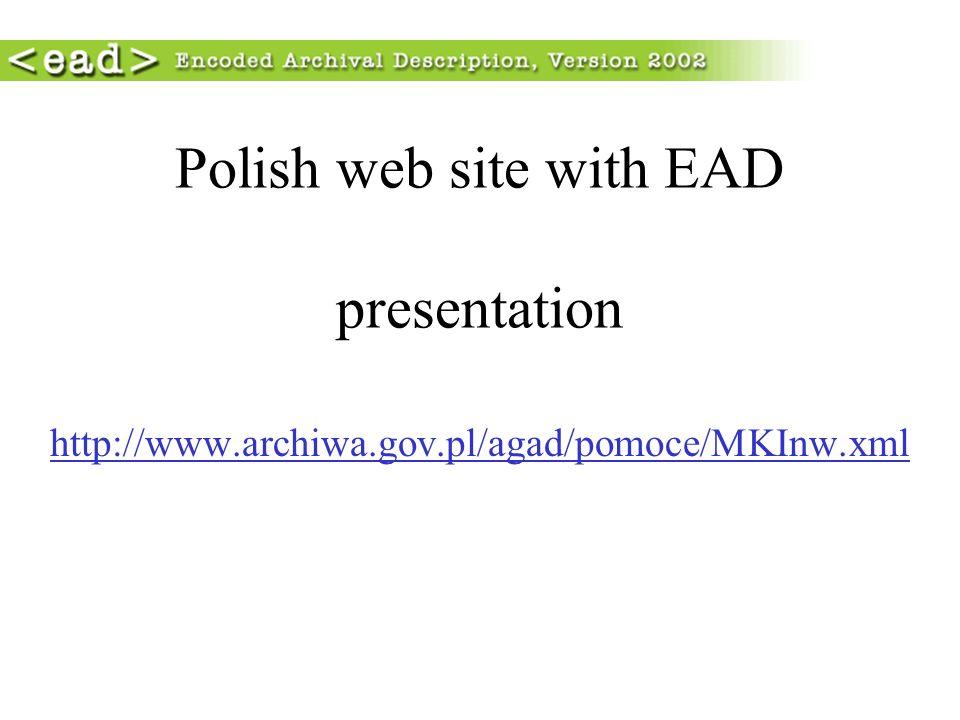 Polish web site with EAD presentation http://www.archiwa.gov.pl/agad/pomoce/MKInw.xml