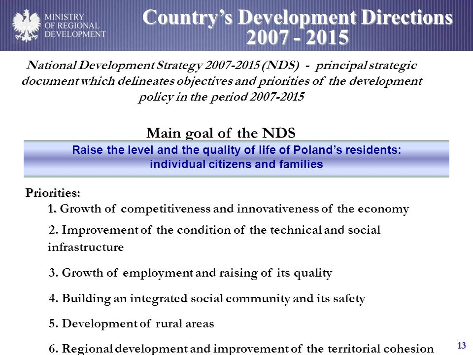 MINISTRY OF REGIONAL DEVELOPMENT 13 National Development Strategy 2007-2015 (NDS) - principal strategic document which delineates objectives and prior