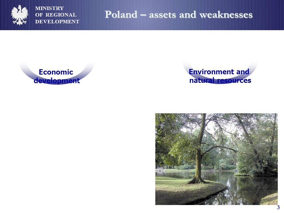 MINISTRY OF REGIONAL DEVELOPMENT 3 Poland – assets and weaknesses Economic development Environment and natural resources