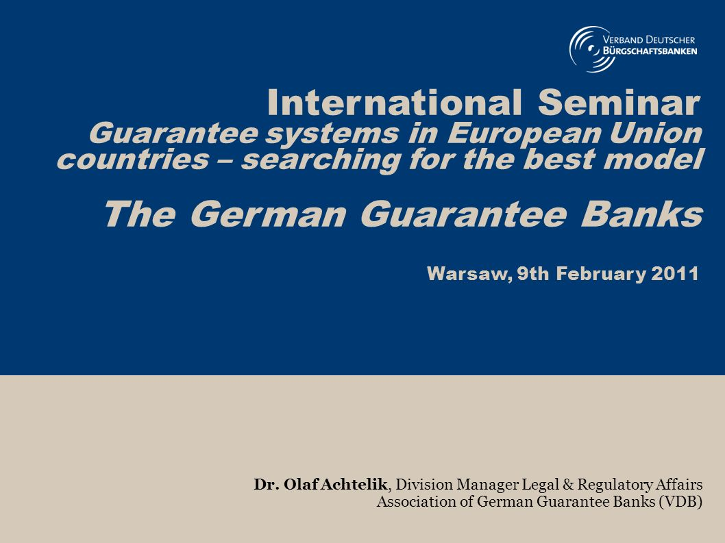 1 International Seminar Guarantee systems in European Union countries – searching for the best model The German Guarantee Banks Warsaw, 9th February 2011 Dr.