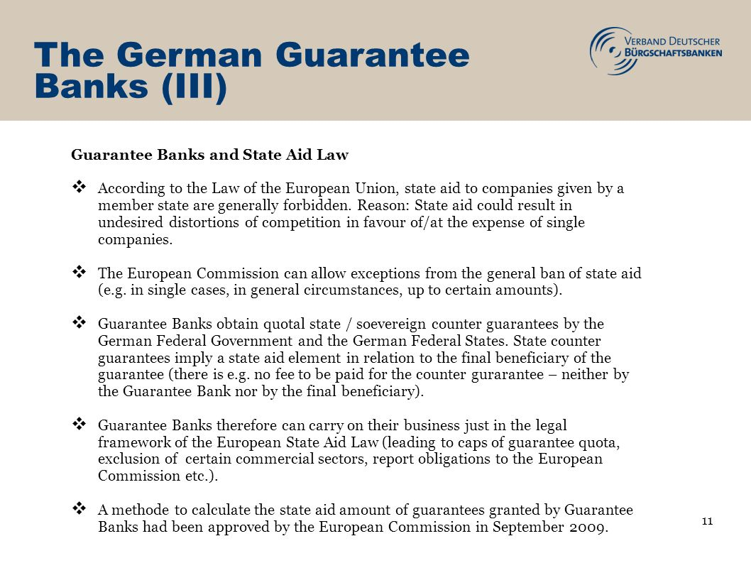 The German Guarantee Banks (III) Guarantee Banks and State Aid Law According to the Law of the European Union, state aid to companies given by a membe