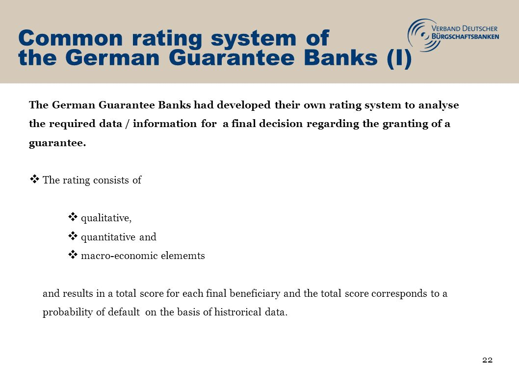 Common rating system of the German Guarantee Banks (I) The German Guarantee Banks had developed their own rating system to analyse the required data /