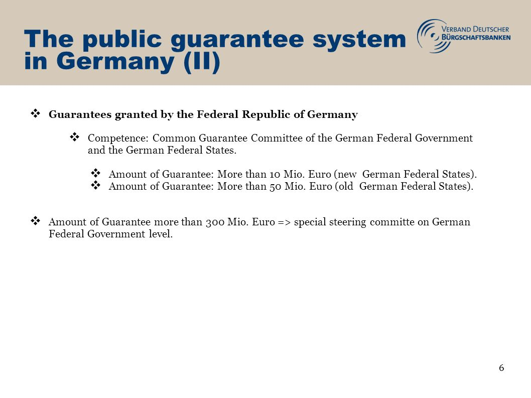 The public guarantee system in Germany (II) Guarantees granted by the Federal Republic of Germany Competence: Common Guarantee Committee of the German