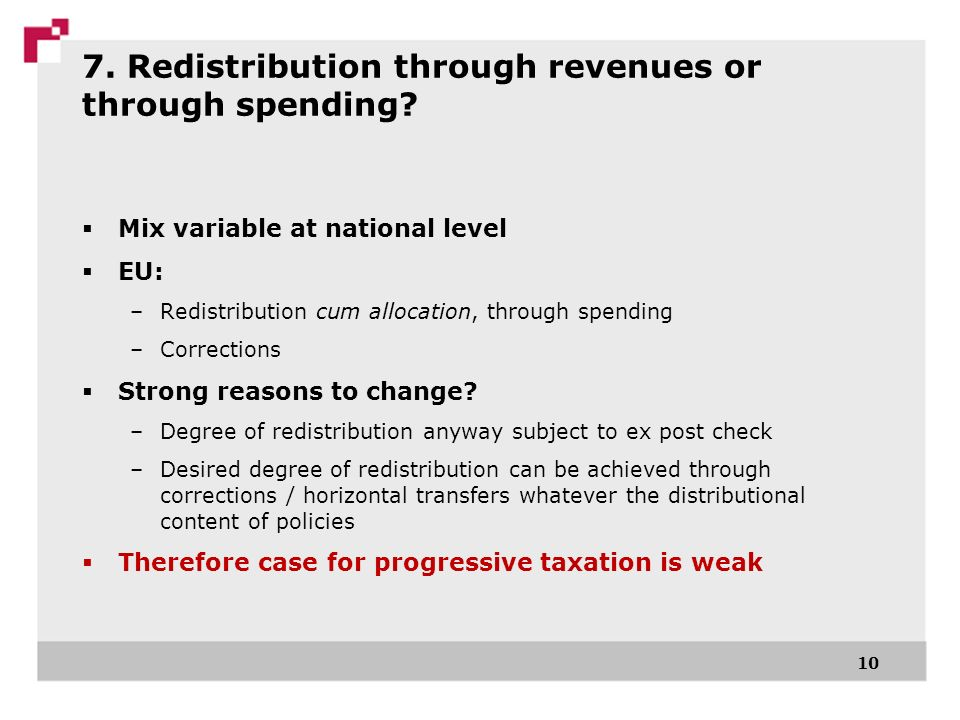 7. Redistribution through revenues or through spending? Mix variable at national level EU: –Redistribution cum allocation, through spending –Correctio
