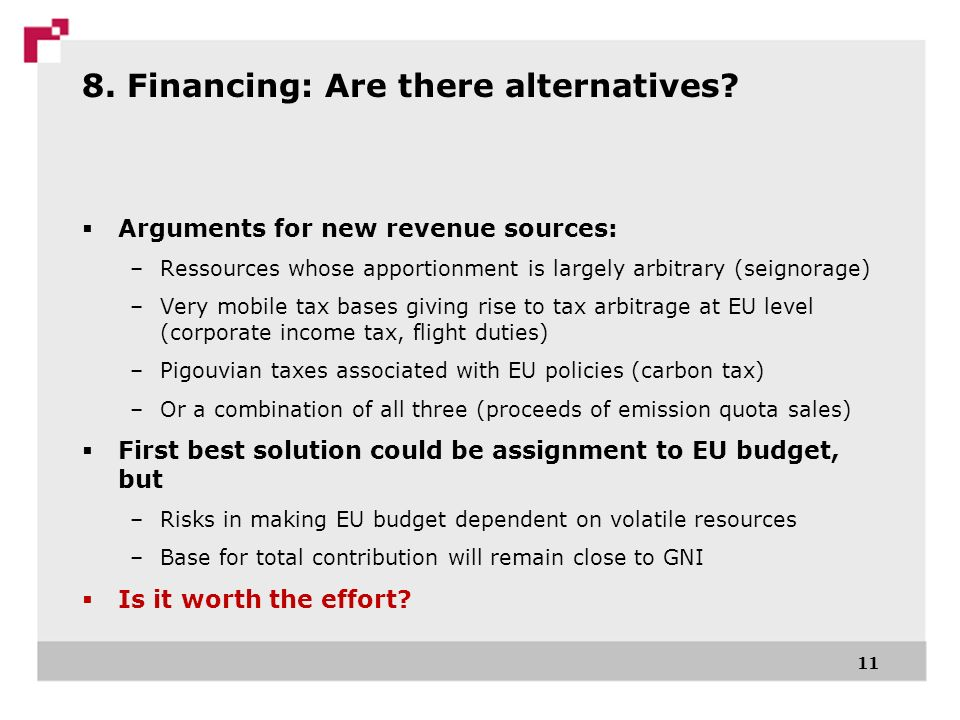 8. Financing: Are there alternatives? Arguments for new revenue sources: –Ressources whose apportionment is largely arbitrary (seignorage) –Very mobil