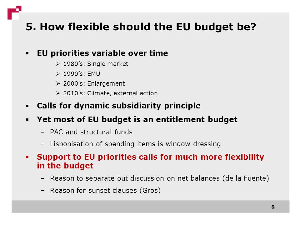 5. How flexible should the EU budget be? EU priorities variable over time 1980s: Single market 1990s: EMU 2000s: Enlargement 2010s: Climate, external