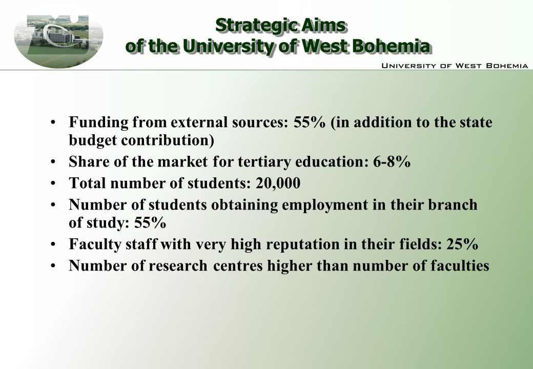 Strategic Aims of the University of West Bohemia Strategic Aims of the University of West Bohemia Funding from external sources: 55% (in addition to t