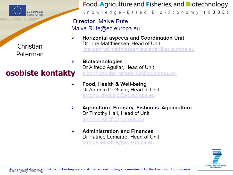 This presentation shall neither be binding nor construed as constituting a commitment by the European Commission Copntributing to development of major trends/challenges affecting the agriculture and forestry sector 1.Difficulties in maintaining food security and coping with high food and commodity prices 2.Competition for land use - food, non-food (bio-energy, bio-products), amenity - more efficient use of waste 3.Feeding the increasing world population - 6.5 bn in 2005 8.3 bn in 2030 9 bn in 2050 - increasing calorie consumption per capita - rising meat demand – up 70% by 2030 - reducing crop losses 4.Coping with climate change - spread of new plant and animal diseases - new varieties/crops - coping with unpredictability - water issues including competition for water resources - soil degradation 5.Addressing increasing environmental considerations - minimizing further agricultural land use - habitat protection - maintenance of biodiversity 6.Adjusting to consumer demands - food safety and quality issues 7.Biosecurity concerns Inicjatywy KPK i KE (wpisy do baz danych) Rada KP Komitet Programowy Eksperci KPK, SNE POLSCA Dr Krzysztof Frąckowiak