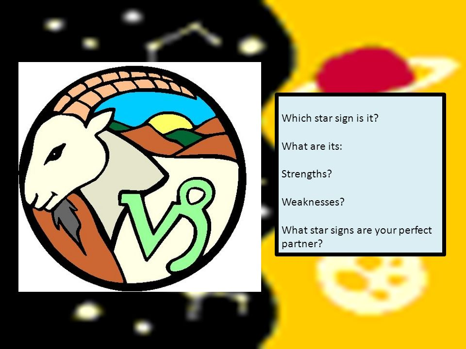 Which star sign is it? What are its: Strengths? Weaknesses? What star signs are your perfect partner?