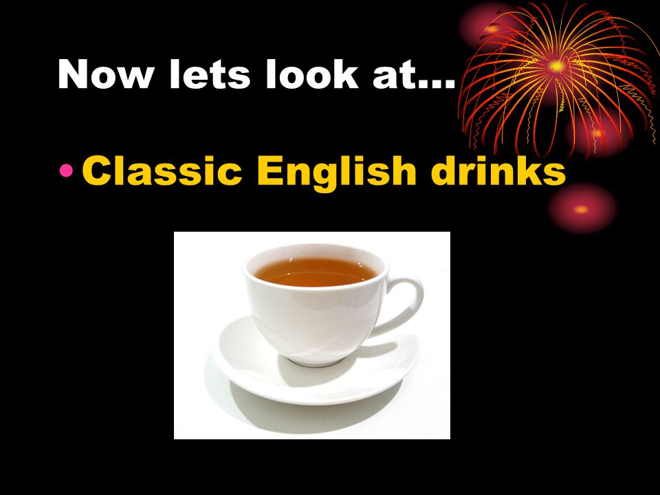 Now lets look at… Classic English drinks