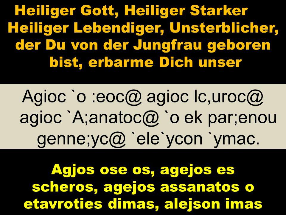 Agioc `o :eoc@ agioc Ic,uroc@ agioc `A;anatoc@ `o ek par;enou genne;yc@ `ele`ycon `ymac.