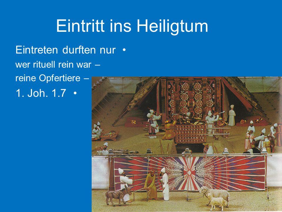 Eintritt ins Heiligtum Eintreten durften nur –wer rituell rein war –reine Opfertiere 1. Joh. 1.7