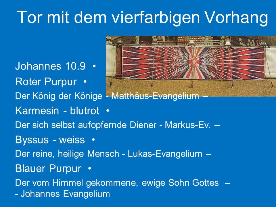 Tor mit dem vierfarbigen Vorhang Johannes 10.9 Roter Purpur –Der König der Könige - Matthäus-Evangelium Karmesin - blutrot –Der sich selbst aufopfernde Diener - Markus-Ev.