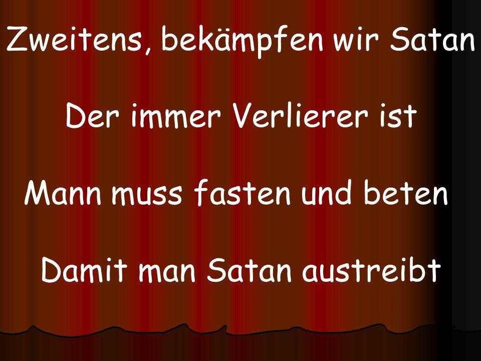 Zweitens, bekämpfen wir Satan Der immer Verlierer ist Mann muss fasten und beten Damit man Satan austreibt