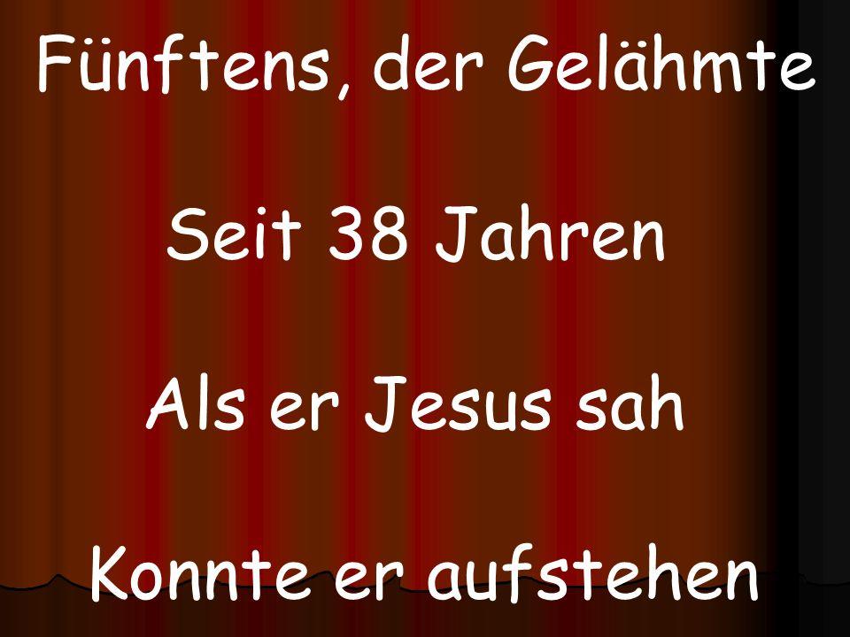 Fünftens, der Gelähmte Seit 38 Jahren Als er Jesus sah Konnte er aufstehen