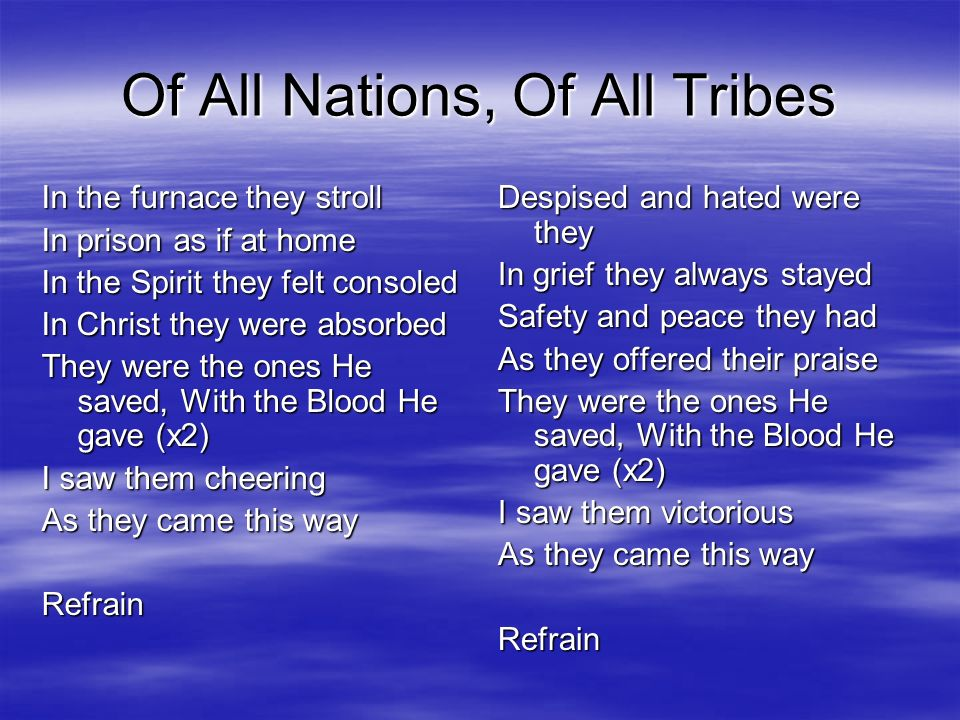 Of All Nations, Of All Tribes In the furnace they stroll In prison as if at home In the Spirit they felt consoled In Christ they were absorbed They we