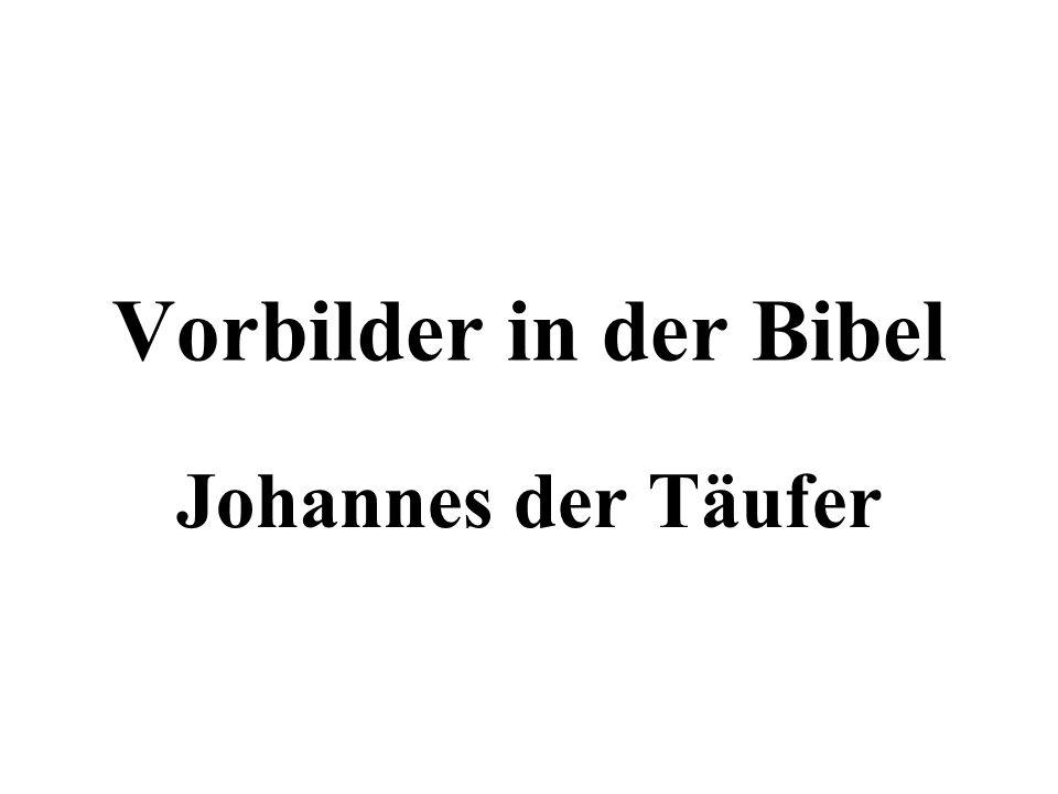 Vorbilder in der Bibel Johannes der Täufer