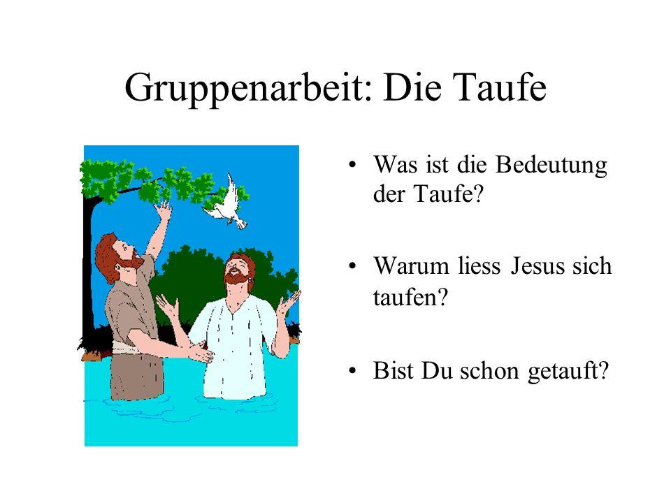 Gruppenarbeit: Die Taufe Was ist die Bedeutung der Taufe.