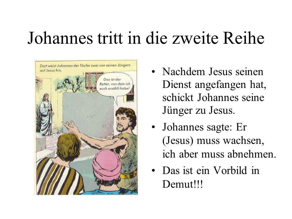 Johannes tritt in die zweite Reihe Nachdem Jesus seinen Dienst angefangen hat, schickt Johannes seine Jünger zu Jesus.