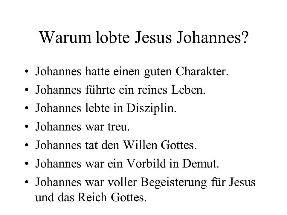 Warum lobte Jesus Johannes. Johannes hatte einen guten Charakter.